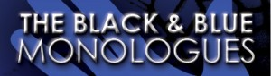 BLACK & BLUE MONOLOGUES….SO, HOW DID IT GO?